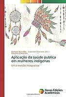 Aplicação da saúde publica em mulheres indígenas: Uma revisão integrativa