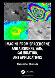 Imaging from Spaceborne and Airborne SARs, Calibration, and Applications (SAR Remote Sensing)