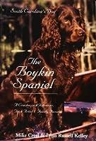 The Boykin Spaniel: South Carolina's Dog - A Crackerjack Retriever, Trick Artist and Family Favorite