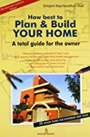 How Best to Plan and Build Your Home