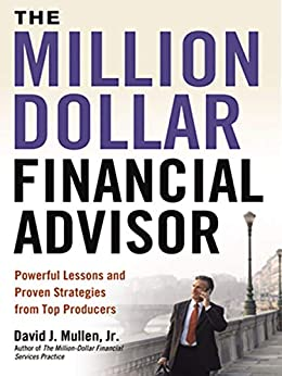 The Million-Dollar Financial Advisor: Powerful Lessons and Proven Strategies from Top Producers by [Mullen Jr., David J. ]
