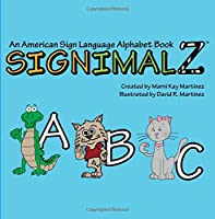 Signimalz: An American Sign Language Alphabet Book