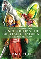 The Adventures of Prince Phillip & The Fairytale Creatures: The Giant Problem