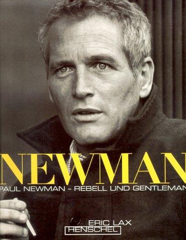 Newman. Paul Newman - Rebell und Gentleman