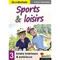 Sports & loisirs 3 / Grundschule: Band 3: loisirs intérieurs & extérieurs