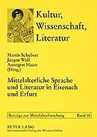 Mittelalterliche Sprache Und Literatur in Eisenach Und Erfurt: Tagung Anlasslich Des 70. Geburtstags Von Rudolf Bentzinger Am 22.8.2006 (Kultur, Wissenschaft, Literatur, Beitrager Zur Mittelalterfo)