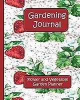 Gardening Journal: Flower and Vegetable Garden Planner
