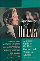 Speaking of Hillary: A Reader's Guide to the Most Controversial Woman in America