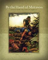 By the Hand of Mormon: Scenes from the Land of Promise