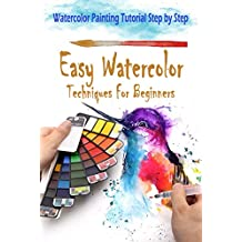 Easy Watercolor Techniques For Beginners: Watercolor Painting Tutorial Step by Step