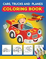 Cars, Trucks And Planes Coloring Book: Cars,Trucks and Cars Coloring Book. Cars,Trucks and Cars Coloring Book For Kids.59 Story Paper Pages. 8.5 in x 11 in Cover.