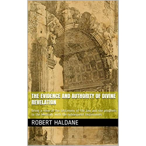 The evidence and authority of divine revelation: being a view of the testimony of the law and the prophets to the Messiah, with the subsequent testimonies (English Edition)