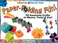 Paper-Folding Fun!: 50 Awesome Crafts to Weave, Twist & Curl (Williamson Kids Can! Series)