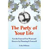 The Party of Your Life: Get the Funeral You Want and Deserve by Planning It Yourself