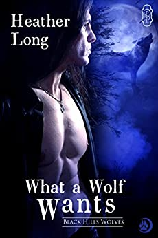 What a Wolf Wants (Black Hills Wolves #2) by [Long, Heather]