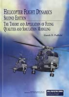 Helicopter Flight Dynamics: The Theory and Applications of Flying Qualities And Simulation Modeling (AIAA Education Series)