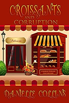 Croissants and Corruption (Margot Durand Cozy Mystery Book 1) by [Collins, Danielle]