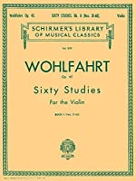 Sixty Studies for the Violin: Op. 45 (Schirmer's Library of Musical Classics)