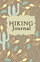 Hiking Journal: Hike Log Book - 50 Hikes - Compact Hiking Notebook (Outdoor Journal - Travelers Notebook -  for Boy Scouts or Girl Scouts and Hikers - Cactus
