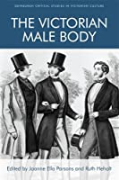 The Victorian Male Body (Edinburgh Critical Studies in Victorian Culture)