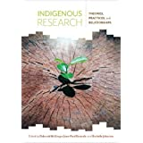 Indigenous Research: Theories, Practices, and Relationships