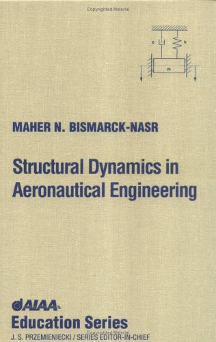 Download Structural Dynamics in Aeronautical Engineering (AIAA Education Series) 1563473232