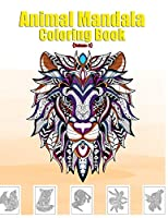 Animal Mandala Coloring Book: Forest Wildlife Coloring Book An Adult Coloring Book Featuring Beautiful Forest Animals, Birds, Plants and Wildlife for Stress Relief and Relaxation (Volume 2)