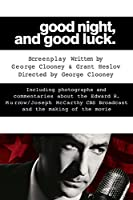 Good Night, and Good Luck: The Screenplay and History Behind the Landmark Movie (Shooting Script)