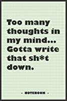 "Too many Thoughts in my mind… Gotta write that Sh*t down - Notebook to write down your notes and organize your tasks: 6""x9"" notebook with 110 blank lined pages"
