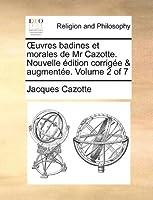 Uvres Badines Et Morales de MR Cazotte. Nouvelle Dition Corrige & Augmente. Volume 2 of 7