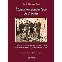 Una storica avventura sui Pirenei. Come san Josemaría lasciò la guerra civile spagnola nel 1937 per raggiungere Andorra (Italian Edition)