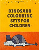 Dinosaur Colouring Sets For Children: Dinosaur Coloring Book For Kids