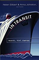 In Transit: Travel, Text, Empire (Travel Writing Across the Disciplines)