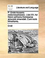 P. Ovidii Nasonis Metamorphoseon. Libri XV. Ad Fidem Editionis Heinsian] Accurat Emendati. Cum Notis Minellianis.
