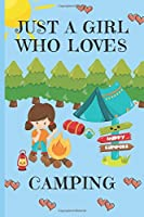 Just A Girl Who Loves Camping: Camping Gifts: Cute Novelty Notebook Gift: Lined Paper Paperback Journal