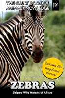 Zebras: Striped Wild Horses of Africa (The Great Book of Animal Knowledge)