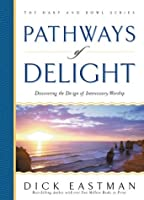 Pathways of Delight: Discovering the Design of Intercessory Worship (The Harp and Bowl Series)