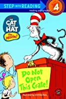 The Cat in the Hat: Do Not Open This Crate! (Step into Reading)