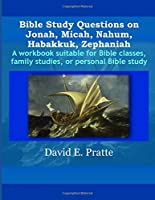 Bible Study Questions on Jonah, Micah, Nahum, Habakkuk, Zephaniah: A workbook suitable for Bible classes, family studies, or personal Bible study