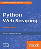Python Web Scraping - Second Edition: Hands-on data scraping and crawling using PyQT, Selnium, HTML and Python