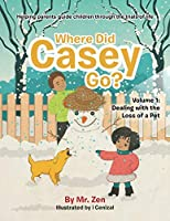 Where Did Casey Go?: Volume 1: Dealing with the Loss of a Pet (Dealing with Life: Helping parents guide children through the Trials of life)