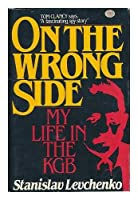 On the Wrong Side: My Life in the KGB
