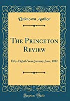 The Princeton Review: Fifty-Eighth Year; January-June, 1882 (Classic Reprint)