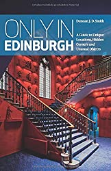 Only in Edinburg: A Guide to Unique Locations, Hidden Corners and Unusual Objects (Only in Guides)