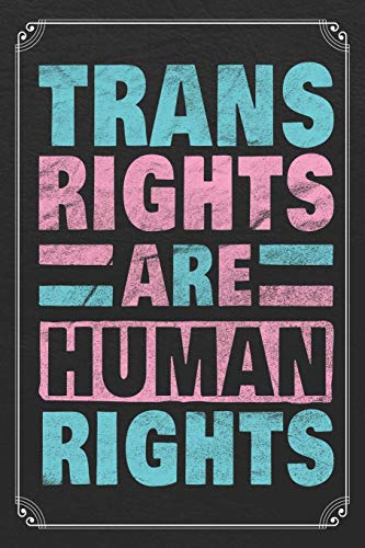 Trans Rights Are Human Rights: Transgender LGBT Gay Pride 120 Page Blank Lined Notebook Journal