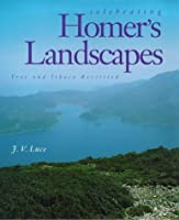 Celebrating Homer's Landscapes: Troy and Ithaca Revisited