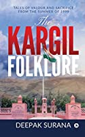 The Kargil Folklore: Tales of Valour and Sacrifice from the Summer of 1999