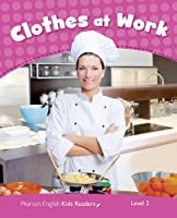 Level 2: Clothes at Work CLIL AmE (Pearson English Kids Readers)