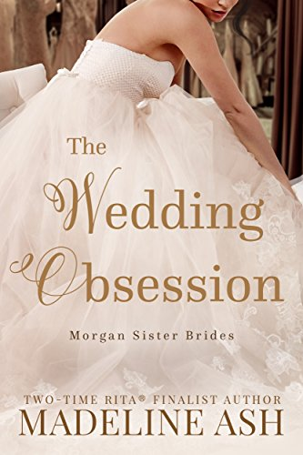 The Wedding Obsession (The Morgan Sisters Book 1) by [Ash, Madeline]