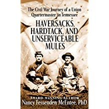 Haversacks, Hardtack, and Unserviceable Mules: the Civil War Journey of a Union Quartermaster in Tennessee